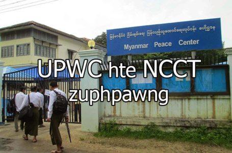 7 lang na UPWC hte NCCT ni hkrum shaga ai lam, March shata ka-ang hta galaw na